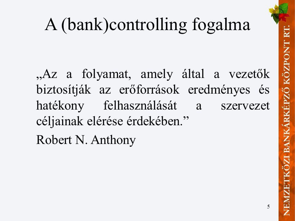 """5 A (bank)controlling fogalma """"Az a folyamat, amely által a vezetők biztosítják az erőforrások eredményes és hatékony felhasználását a szervezet céljainak elérése érdekében. Robert N."""
