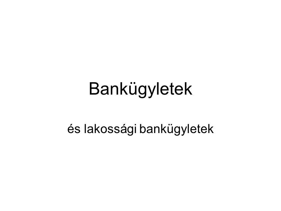 Alapfogalmak •Bankügylet: a bank és ügyfele között létrejövő olyan szerződés, amelynek tárgya tipikus banki feladat elllátása.