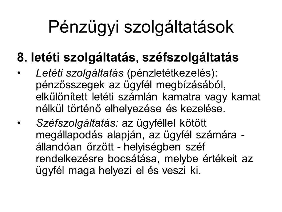 Pénzügyi szolgáltatások 8. letéti szolgáltatás, széfszolgáltatás •Letéti szolgáltatás (pénzletétkezelés): pénzösszegek az ügyfél megbízásából, elkülön