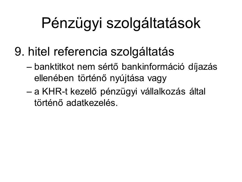Pénzügyi szolgáltatások 9. hitel referencia szolgáltatás –banktitkot nem sértő bankinformáció díjazás ellenében történő nyújtása vagy –a KHR-t kezelő