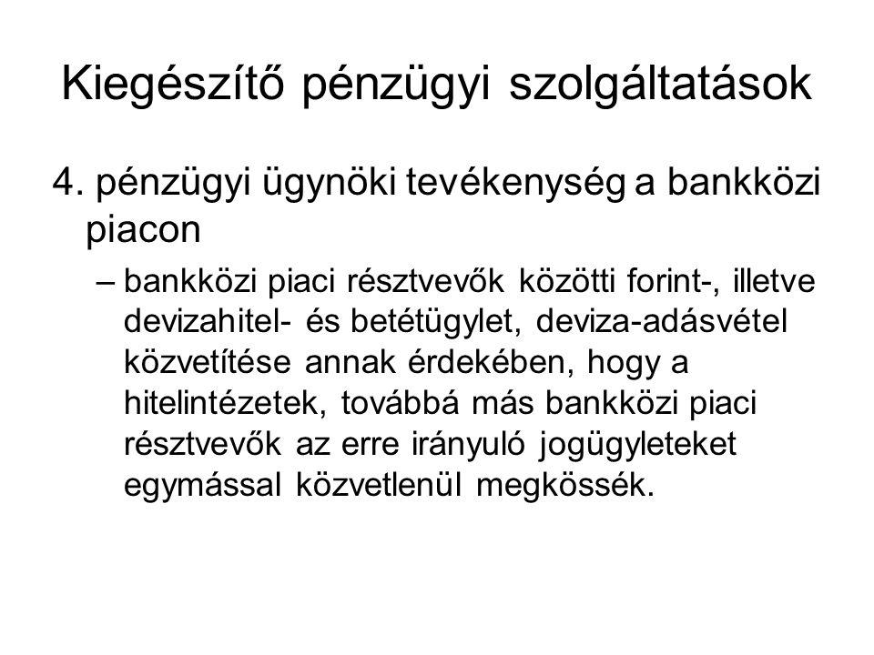 Kiegészítő pénzügyi szolgáltatások 4. pénzügyi ügynöki tevékenység a bankközi piacon –bankközi piaci résztvevők közötti forint-, illetve devizahitel-