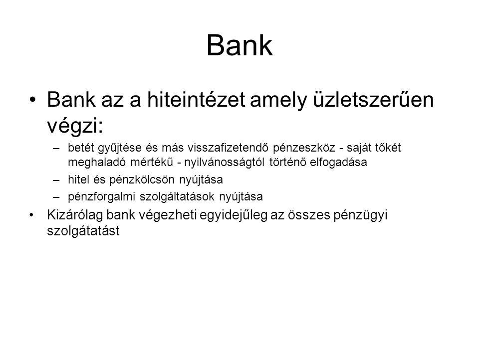 Bank •Bank az a hiteintézet amely üzletszerűen végzi: –betét gyűjtése és más visszafizetendő pénzeszköz - saját tőkét meghaladó mértékű - nyilvánosság