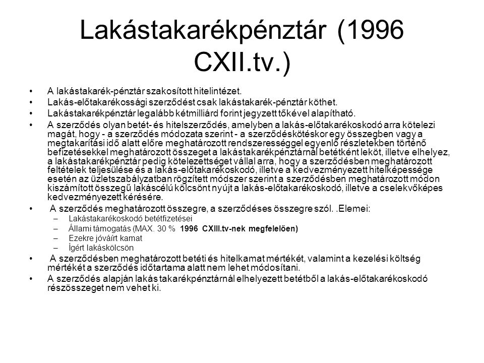 Lakástakarékpénztár (1996 CXII.tv.) •A lakástakarék-pénztár szakosított hitelintézet. •Lakás-előtakarékossági szerződést csak lakástakarék-pénztár köt