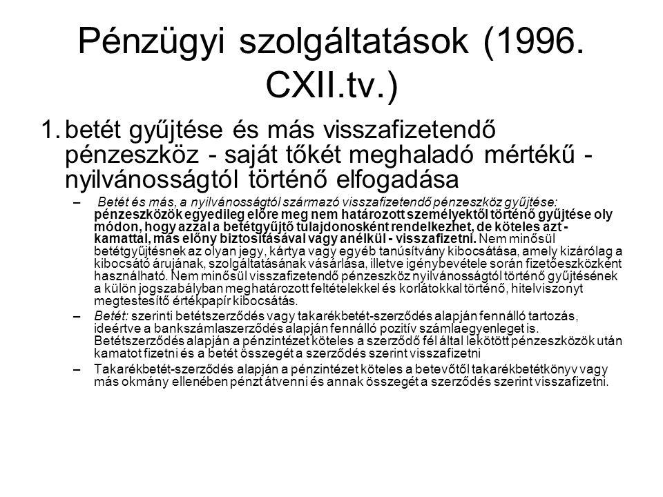 Pénzügyi szolgáltatások (1996. CXII.tv.) 1.betét gyűjtése és más visszafizetendő pénzeszköz - saját tőkét meghaladó mértékű - nyilvánosságtól történő