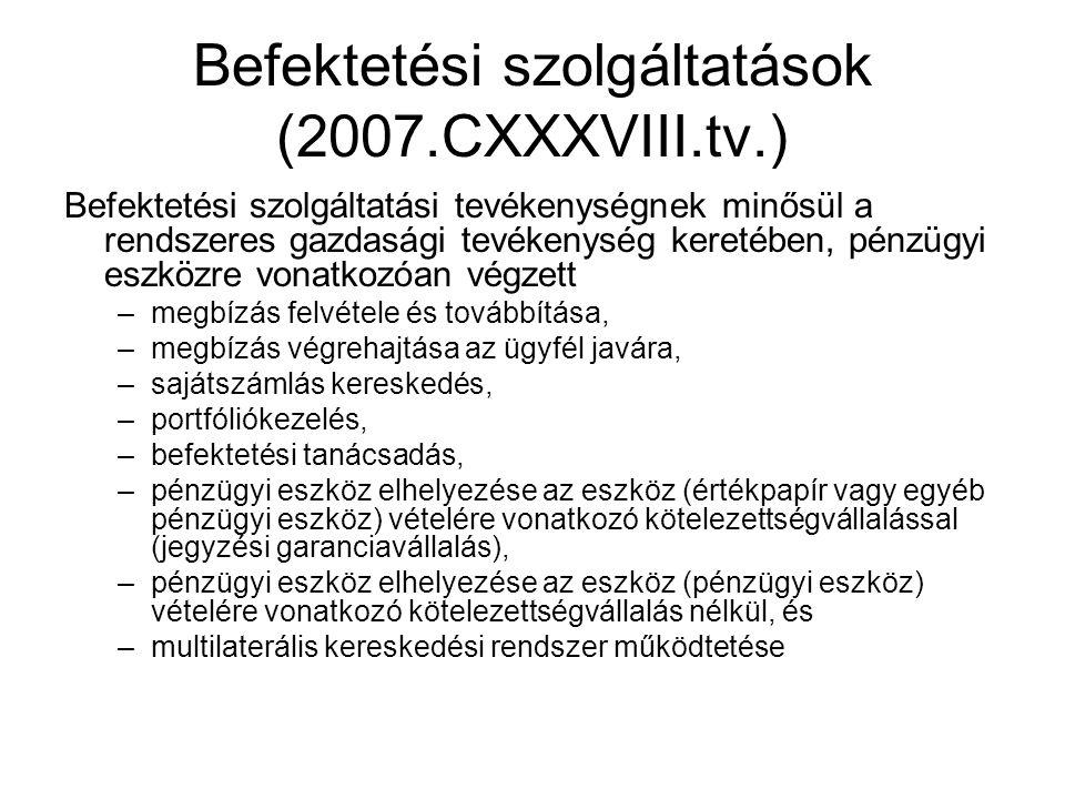 Befektetési szolgáltatások (2007.CXXXVIII.tv.) Befektetési szolgáltatási tevékenységnek minősül a rendszeres gazdasági tevékenység keretében, pénzügyi