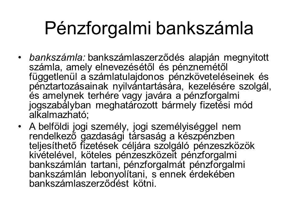 Pénzforgalmi bankszámla •bankszámla: bankszámlaszerződés alapján megnyitott számla, amely elnevezésétől és pénznemétől függetlenül a számlatulajdonos