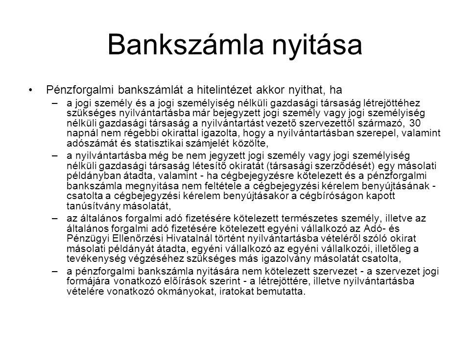 Bankszámla nyitása •Pénzforgalmi bankszámlát a hitelintézet akkor nyithat, ha –a jogi személy és a jogi személyiség nélküli gazdasági társaság létrejö