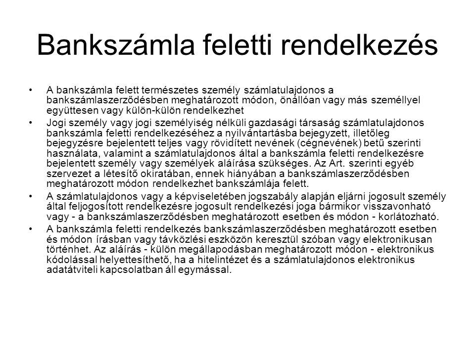 Bankszámla feletti rendelkezés •A bankszámla felett természetes személy számlatulajdonos a bankszámlaszerződésben meghatározott módon, önállóan vagy m