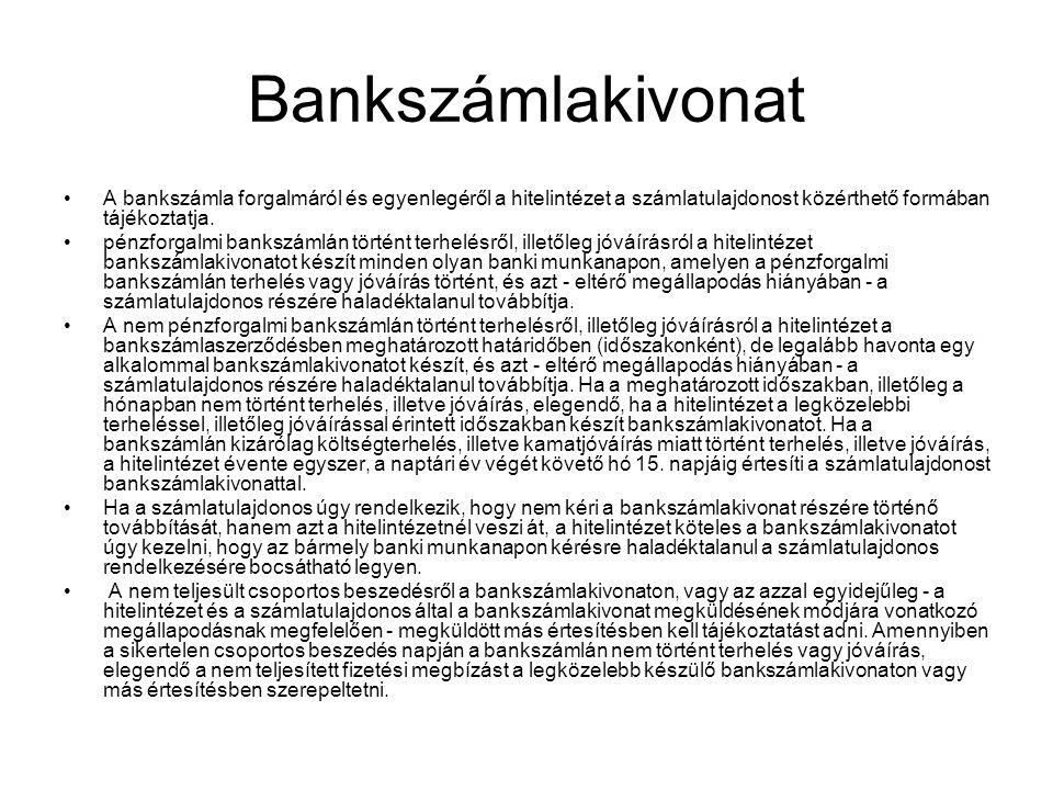 Bankszámlakivonat •A bankszámla forgalmáról és egyenlegéről a hitelintézet a számlatulajdonost közérthető formában tájékoztatja. •pénzforgalmi bankszá