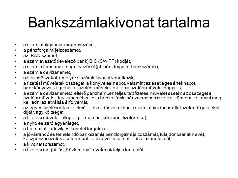 Bankszámlakivonat tartalma •a számlatulajdonos megnevezését, •a pénzforgalmi jelzőszámot, •az IBAN számot, •a számlavezető (levelező bank) BIC (SWIFT)