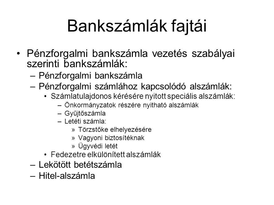 Bankszámlák fajtái •Pénzforgalmi bankszámla vezetés szabályai szerinti bankszámlák: –Pénzforgalmi bankszámla –Pénzforgalmi számlához kapcsolódó alszám