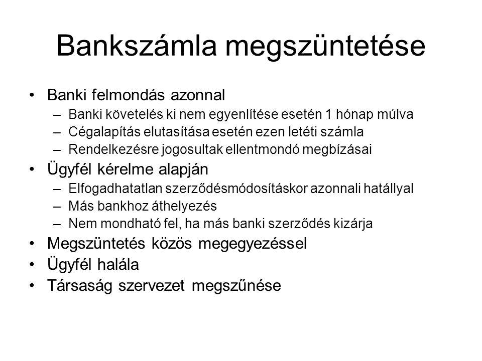 Bankszámla megszüntetése •Banki felmondás azonnal –Banki követelés ki nem egyenlítése esetén 1 hónap múlva –Cégalapítás elutasítása esetén ezen letéti