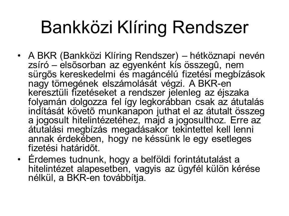 Bankközi Klíring Rendszer •A BKR (Bankközi Klíring Rendszer) – hétköznapi nevén zsíró – elsõsorban az egyenként kis összegû, nem sürgõs kereskedelmi é