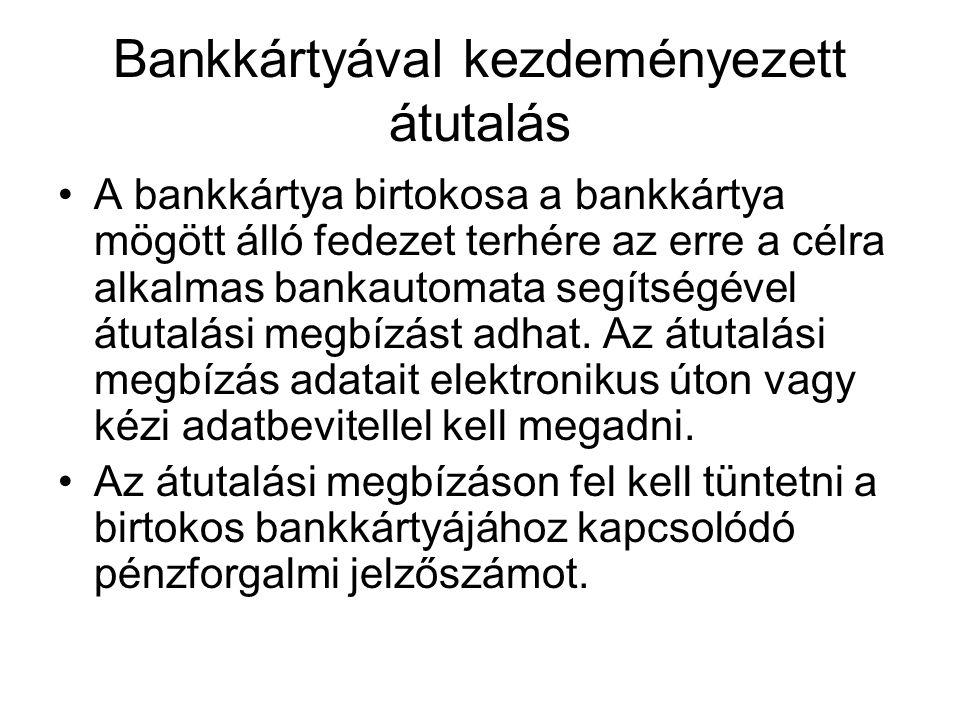 Bankkártyával kezdeményezett átutalás •A bankkártya birtokosa a bankkártya mögött álló fedezet terhére az erre a célra alkalmas bankautomata segítségé