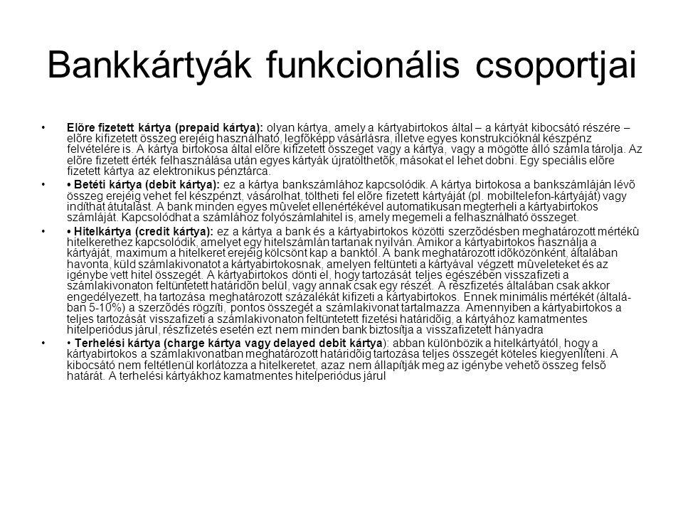 Bankkártyák funkcionális csoportjai •Elõre fizetett kártya (prepaid kártya): olyan kártya, amely a kártyabirtokos által – a kártyát kibocsátó részére