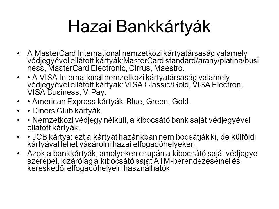 Hazai Bankkártyák •A MasterCard International nemzetközi kártyatársaság valamely védjegyével ellátott kártyák:MasterCard standard/arany/platina/busi n