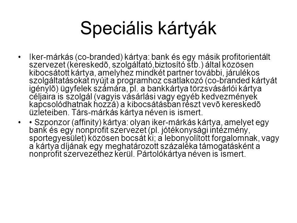 Speciális kártyák •Iker-márkás (co-branded) kártya: bank és egy másik profitorientált szervezet (kereskedõ, szolgáltató,biztosító stb.) által közösen