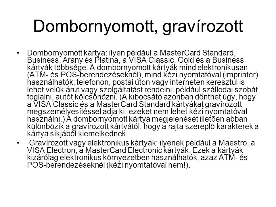 Dombornyomott, gravírozott •Dombornyomott kártya: ilyen például a MasterCard Standard, Business, Arany és Platina, a VISA Classic, Gold és a Business