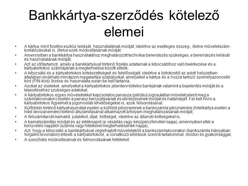 Bankkártya-szerződés kötelező elemei •A kártya mint fizetési eszköz leírását, használatának módját, ideértve az esetleges összeg-, illetve mûveletszám