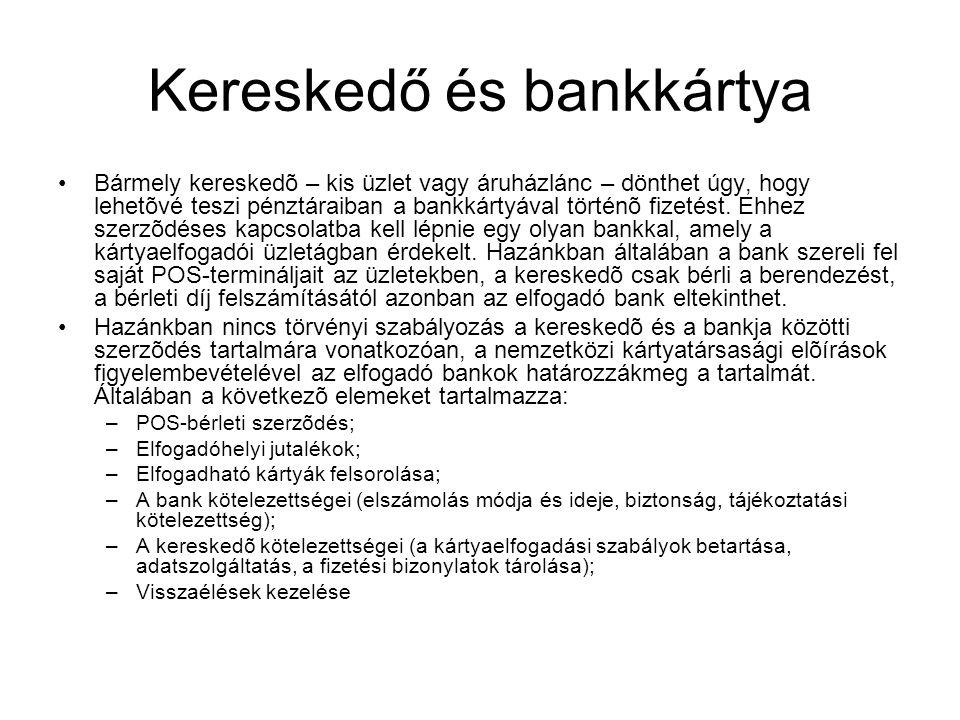 Kereskedő és bankkártya •Bármely kereskedõ – kis üzlet vagy áruházlánc – dönthet úgy, hogy lehetõvé teszi pénztáraiban a bankkártyával történõ fizetés