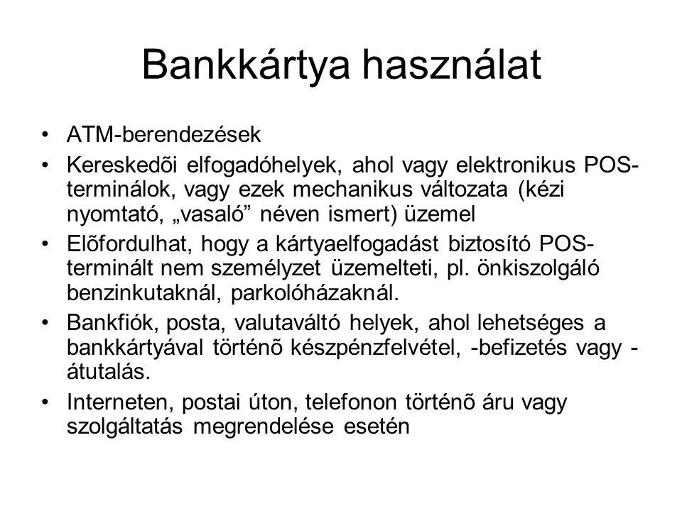 Bankkártya használat •ATM-berendezések •Kereskedõi elfogadóhelyek, ahol vagy elektronikus POS- terminálok, vagy ezek mechanikus változata (kézi nyomta