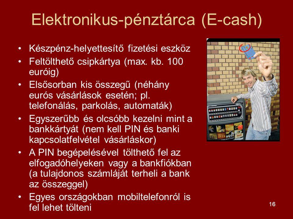 16 Elektronikus-pénztárca (E-cash) •Készpénz-helyettesítő fizetési eszköz •Feltölthető csipkártya (max. kb. 100 euróig) •Elsősorban kis összegű (néhán