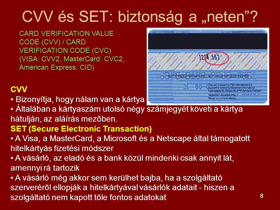 """8 CVV és SET: biztonság a """"neten""""? CARD VERIFICATION VALUE CODE (CVV) / CARD VERIFICATION CODE (CVC) (VISA: CVV2, MasterCard: CVC2, American Express:"""