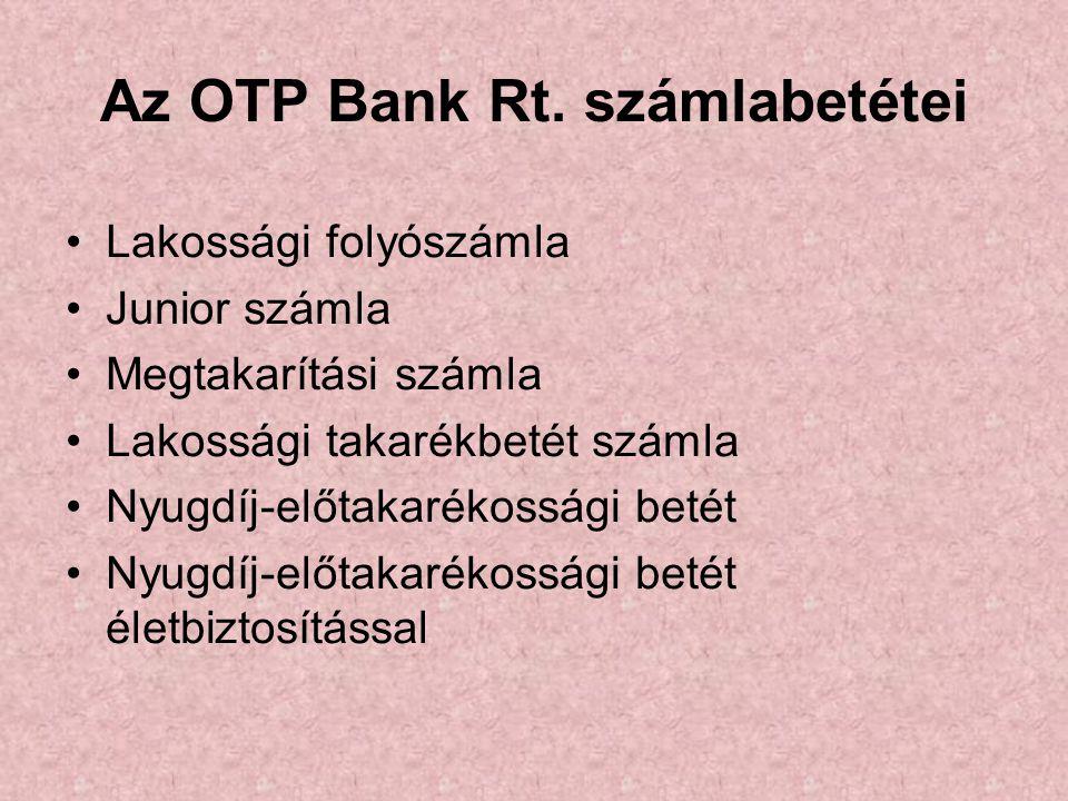 Az OTP Bank Rt. számlabetétei •Lakossági folyószámla •Junior számla •Megtakarítási számla •Lakossági takarékbetét számla •Nyugdíj-előtakarékossági bet