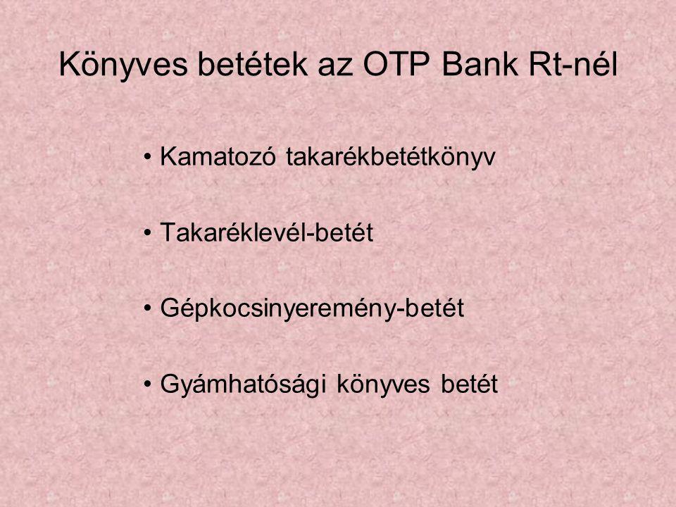 Könyves betétek az OTP Bank Rt-nél •Kamatozó takarékbetétkönyv •Takaréklevél-betét •Gépkocsinyeremény-betét •Gyámhatósági könyves betét