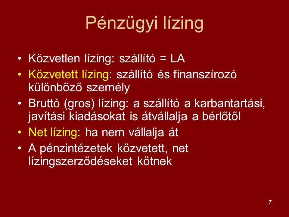 7 Pénzügyi lízing •Közvetlen lízing: szállító = LA •Közvetett lízing: szállító és finanszírozó különböző személy •Bruttó (gros) lízing: a szállító a k