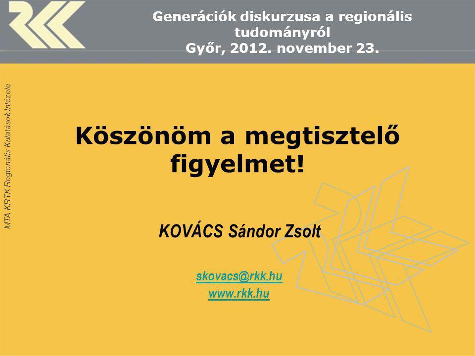 MTA KRTK Regionális Kutatások Intézete Köszönöm a megtisztelő figyelmet! KOVÁCS Sándor Zsolt skovacs@rkk.hu www.rkk.hu Generációk diskurzusa a regioná