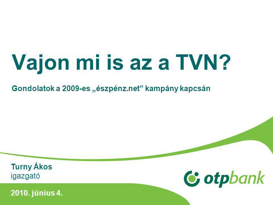 """Vajon mi is az a TVN. Gondolatok a 2009-es """"észpénz.net kampány kapcsán 2010."""