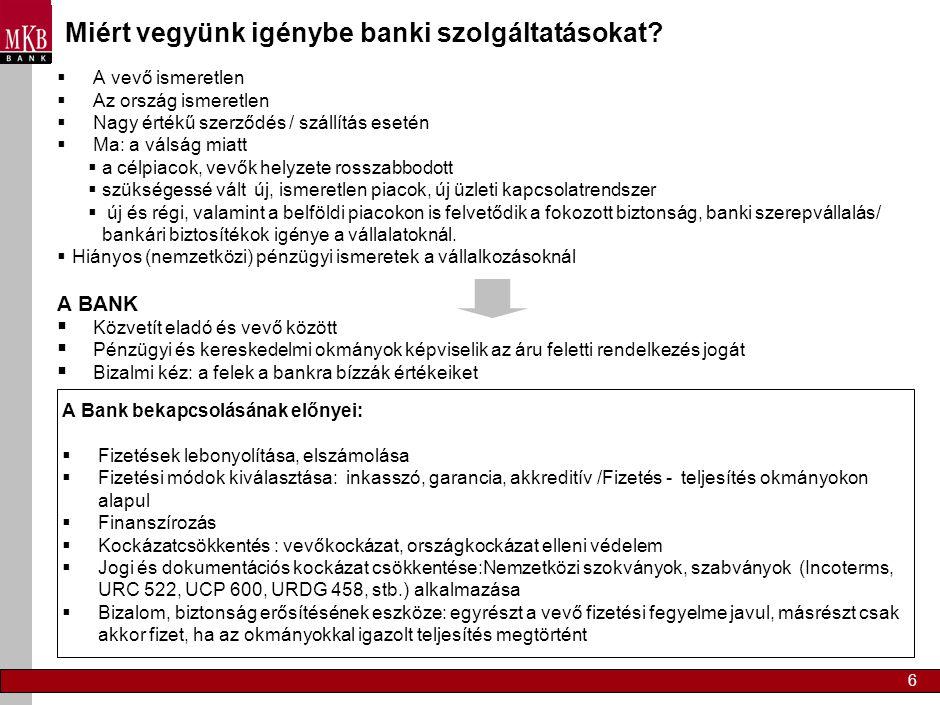 6 Miért vegyünk igénybe banki szolgáltatásokat?  A vevő ismeretlen  Az ország ismeretlen  Nagy értékű szerződés / szállítás esetén  Ma: a válság m