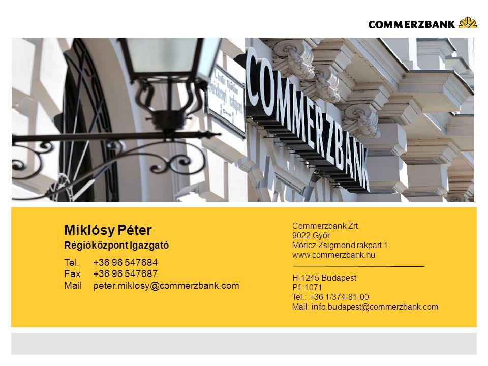 Miklósy Péter Régióközpont Igazgató Tel.+36 96 547684 Fax+36 96 547687 Mailpeter.miklosy@commerzbank.com Commerzbank Zrt.