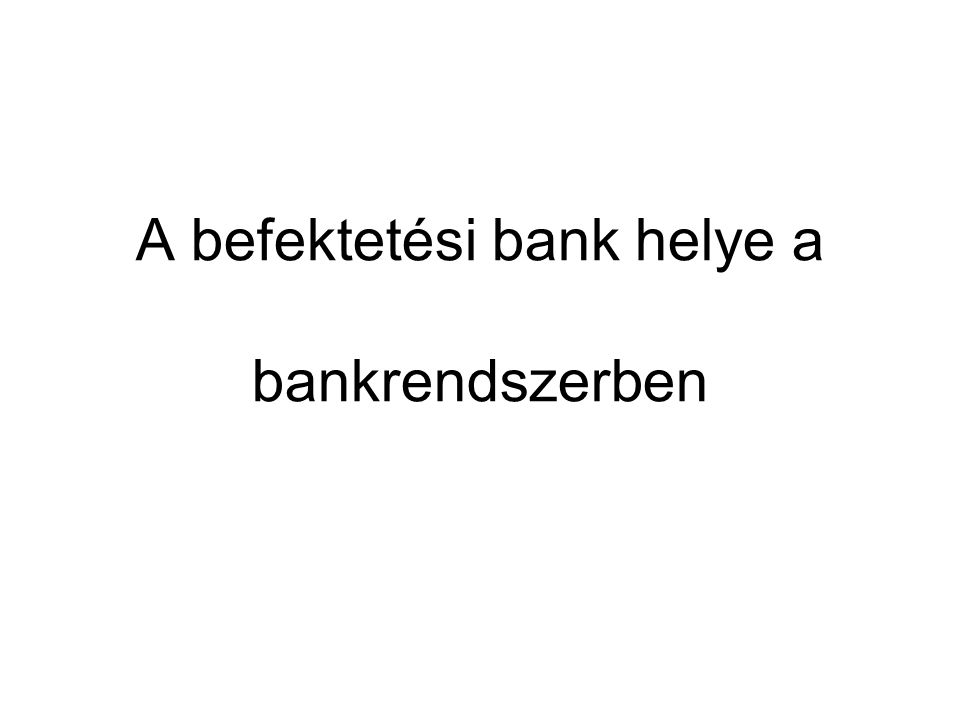 2 •Kétszintű bankrendszerben a monetáris és a fiskális irányítás elválik egymástól.