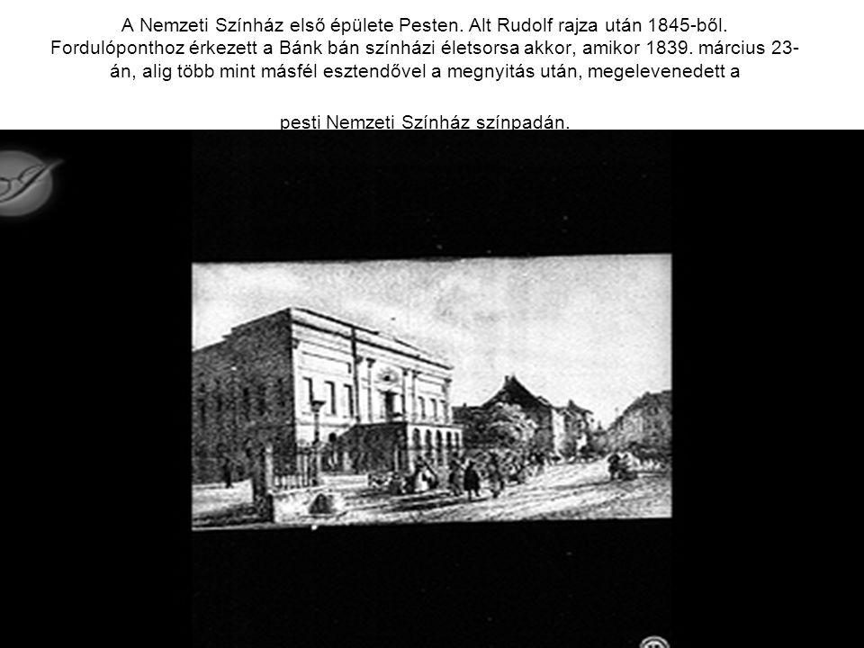 A Nemzeti Színház első épülete Pesten. Alt Rudolf rajza után 1845-ből. Fordulóponthoz érkezett a Bánk bán színházi életsorsa akkor, amikor 1839. márci