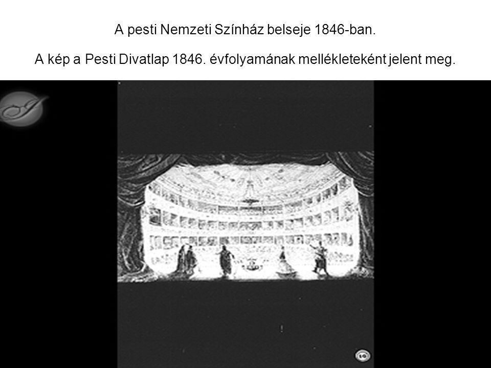 A pesti Nemzeti Színház belseje 1846-ban. A kép a Pesti Divatlap 1846. évfolyamának mellékleteként jelent meg.