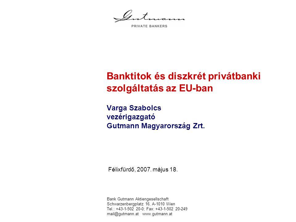 Bank Gutmann Aktiengesellschaft Schwarzenbergplatz 16, A-1010 Wien Tel.: +43-1-502 20-0; Fax: +43-1-502 20-249 mail@gutmann.at www.gutmann.at Banktitok és diszkrét privátbanki szolgáltatás az EU-ban Varga Szabolcs vezérigazgató Gutmann Magyarország Zrt.