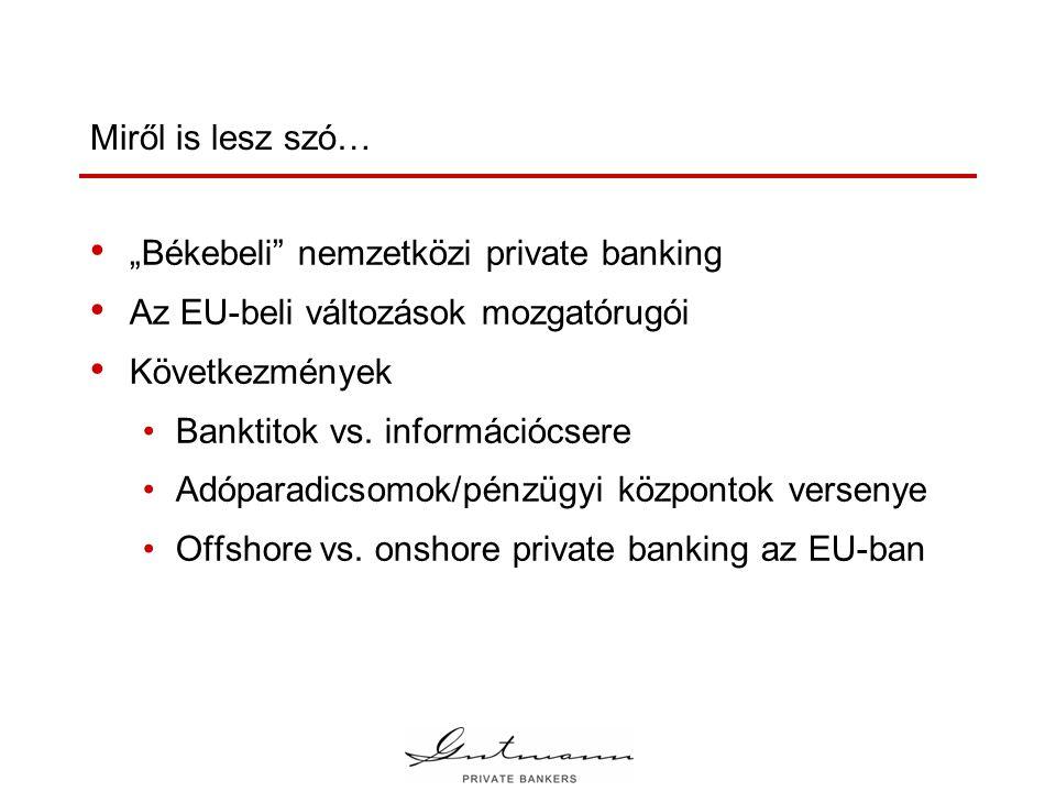 """""""Békebeli nemzetközi private banking • Nincs információáramlás – teljes diszkréció • Számozott, anoním számlák • Jelentős készpénzbefizetések • Nincs: •forrásvizsgálat •KYC szabályozás •compliance munkatárs/részleg •tényleges tulajdonos-azonosítás FENNTARTHATLAN: JELENTŐS VÁLTOZÁSOK"""