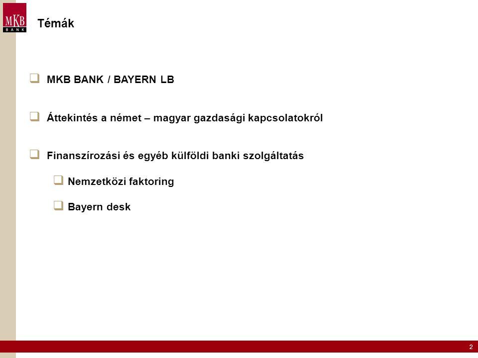 2 Témák  MKB BANK / BAYERN LB  Áttekintés a német – magyar gazdasági kapcsolatokról  Finanszírozási és egyéb külföldi banki szolgáltatás  Nemzetkö