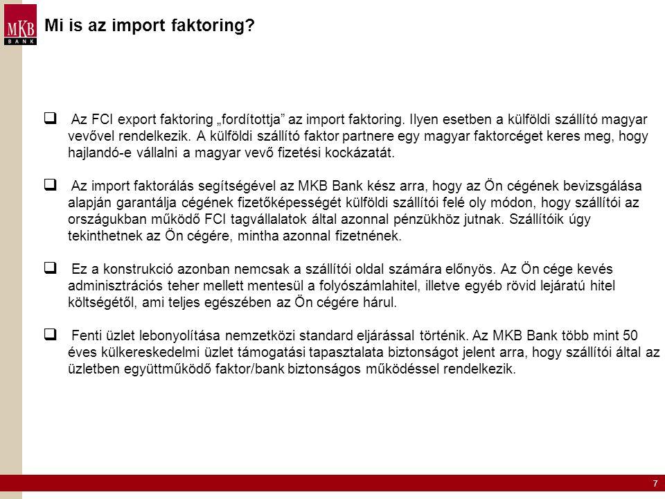 """7 Mi is az import faktoring?  Az FCI export faktoring """"fordítottja"""" az import faktoring. Ilyen esetben a külföldi szállító magyar vevővel rendelkezik"""