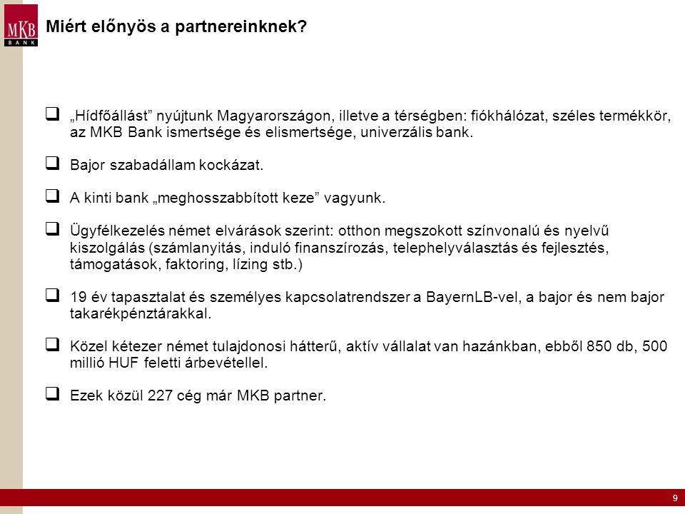 """9 Miért előnyös a partnereinknek?  """"Hídfőállást"""" nyújtunk Magyarországon, illetve a térségben: fiókhálózat, széles termékkör, az MKB Bank ismertsége"""