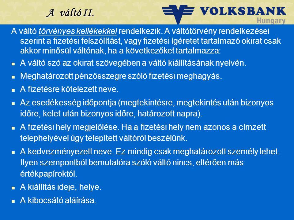 Dr. Blazovich László Volksbank, Szeged A váltó II. A váltó törvényes kellékekkel rendelkezik. A váltótörvény rendelkezései szerint a fizetési felszólí