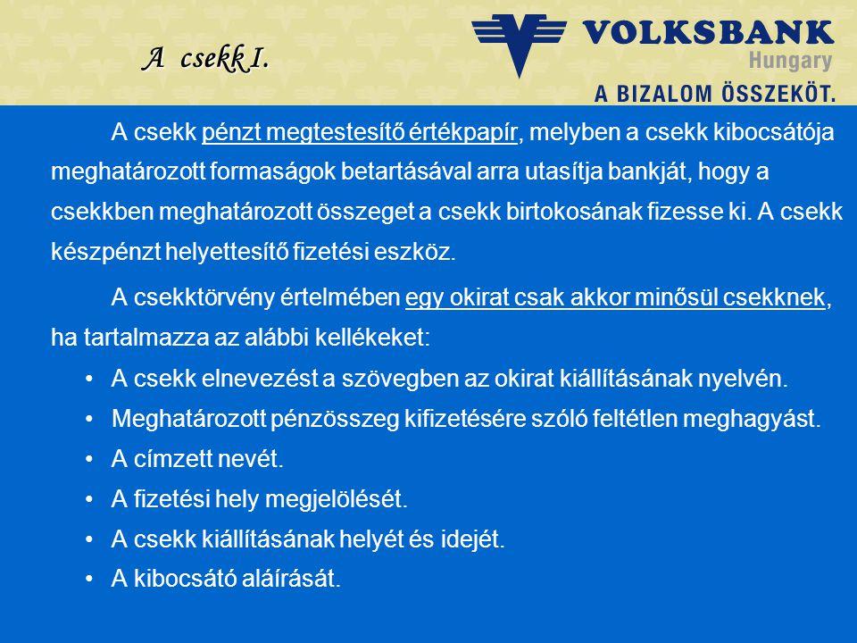 Dr. Blazovich László Volksbank, Szeged A csekk I. A csekk pénzt megtestesítő értékpapír, melyben a csekk kibocsátója meghatározott formaságok betartás