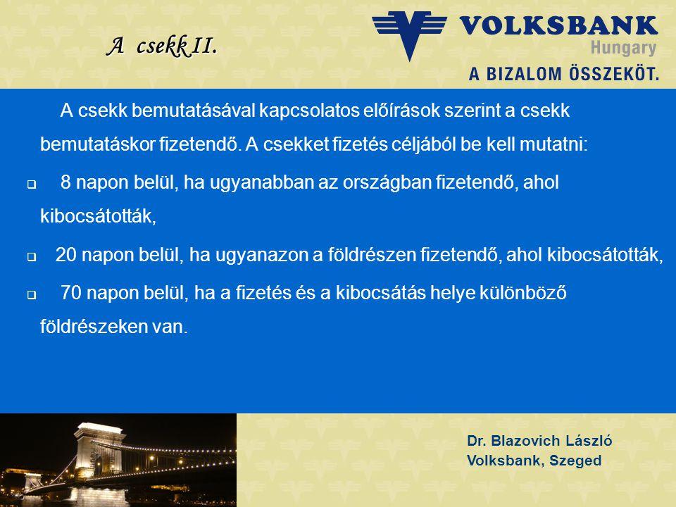 Dr. Blazovich László Volksbank, Szeged A csekk II. A csekk bemutatásával kapcsolatos előírások szerint a csekk bemutatáskor fizetendő. A csekket fizet