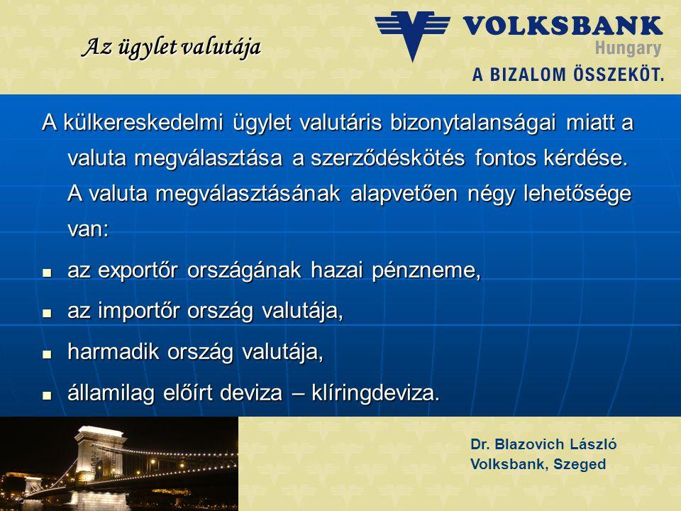 Dr. Blazovich László Volksbank, Szeged Az ügylet valutája A külkereskedelmi ügylet valutáris bizonytalanságai miatt a valuta megválasztása a szerződés