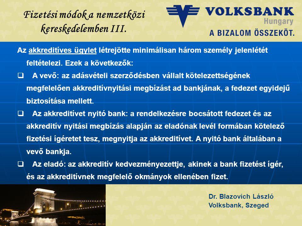 Dr. Blazovich László Volksbank, Szeged Fizetési módok a nemzetközi kereskedelemben III. Az akkreditíves ügylet létrejötte minimálisan három személy je