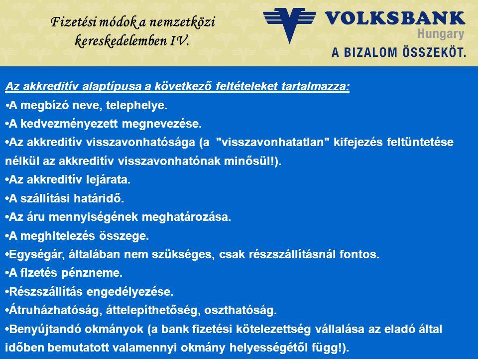 Dr. Blazovich László Volksbank, Szeged Fizetési módok a nemzetközi kereskedelemben IV. Az akkreditív alaptípusa a következő feltételeket tartalmazza: