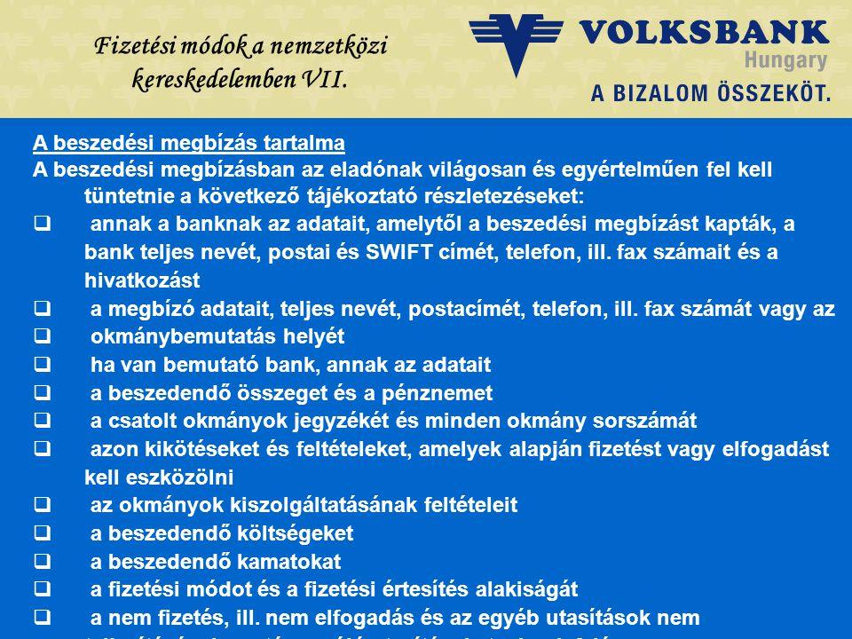 Dr. Blazovich László Volksbank, Szeged Fizetési módok a nemzetközi kereskedelemben VII. A beszedési megbízás tartalma A beszedési megbízásban az eladó