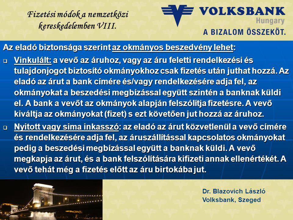 Dr. Blazovich László Volksbank, Szeged Fizetési módok a nemzetközi kereskedelemben VIII. Az eladó biztonsága szerint az okmányos beszedvény lehet:  V